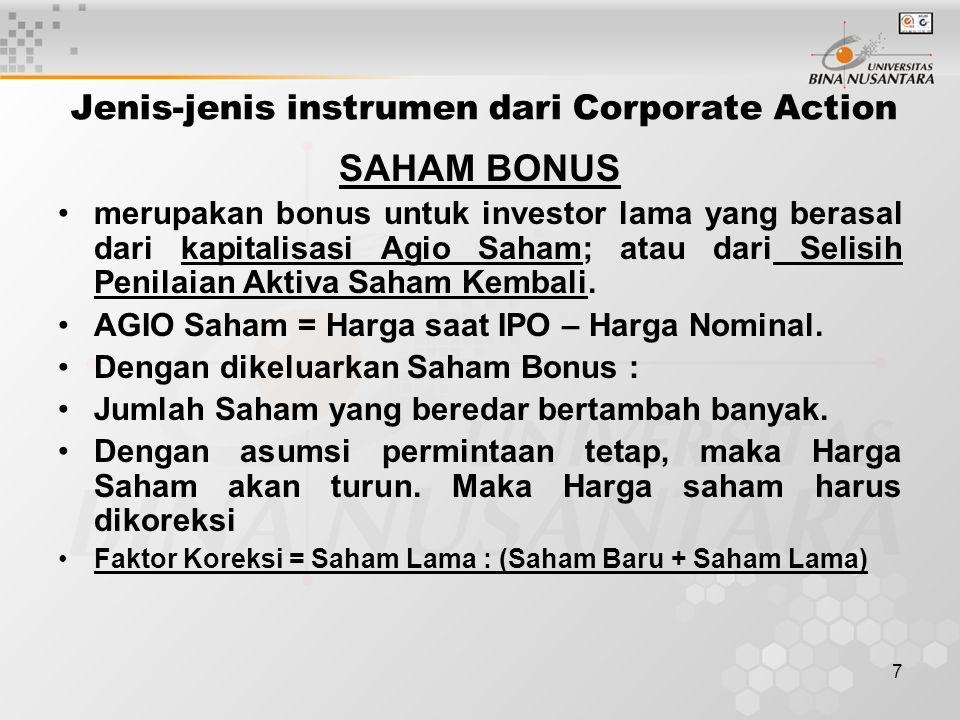 7 Jenis-jenis instrumen dari Corporate Action SAHAM BONUS merupakan bonus untuk investor lama yang berasal dari kapitalisasi Agio Saham; atau dari Selisih Penilaian Aktiva Saham Kembali.
