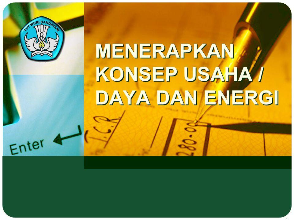Adaptif Menguasai Konsep Usaha/ Daya dan Energi Indikator : 1.