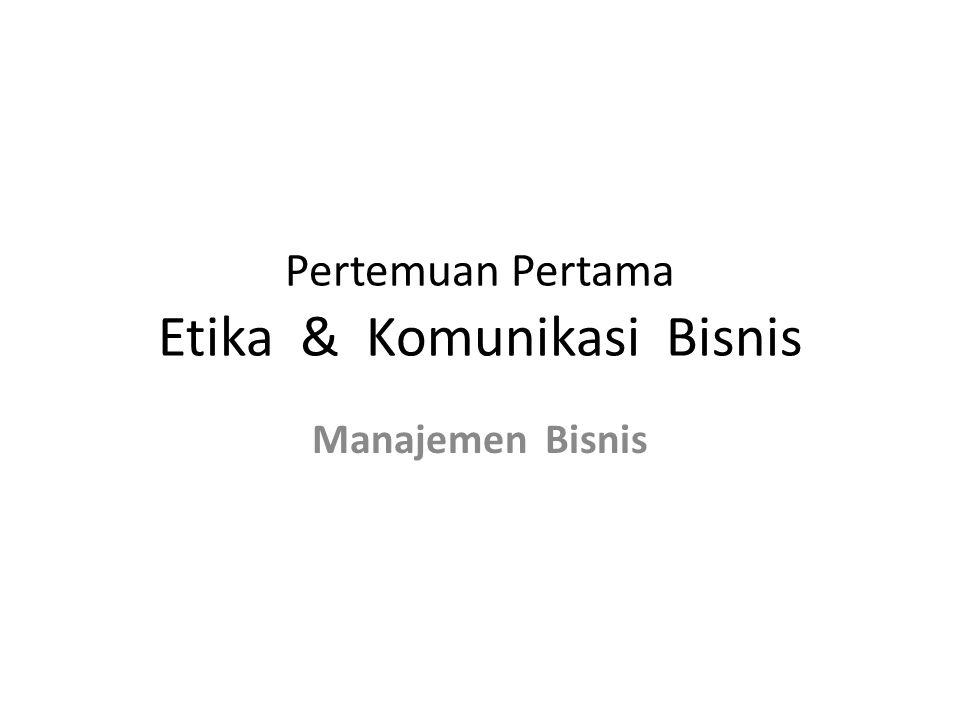 Pertemuan Pertama Etika & Komunikasi Bisnis Manajemen Bisnis