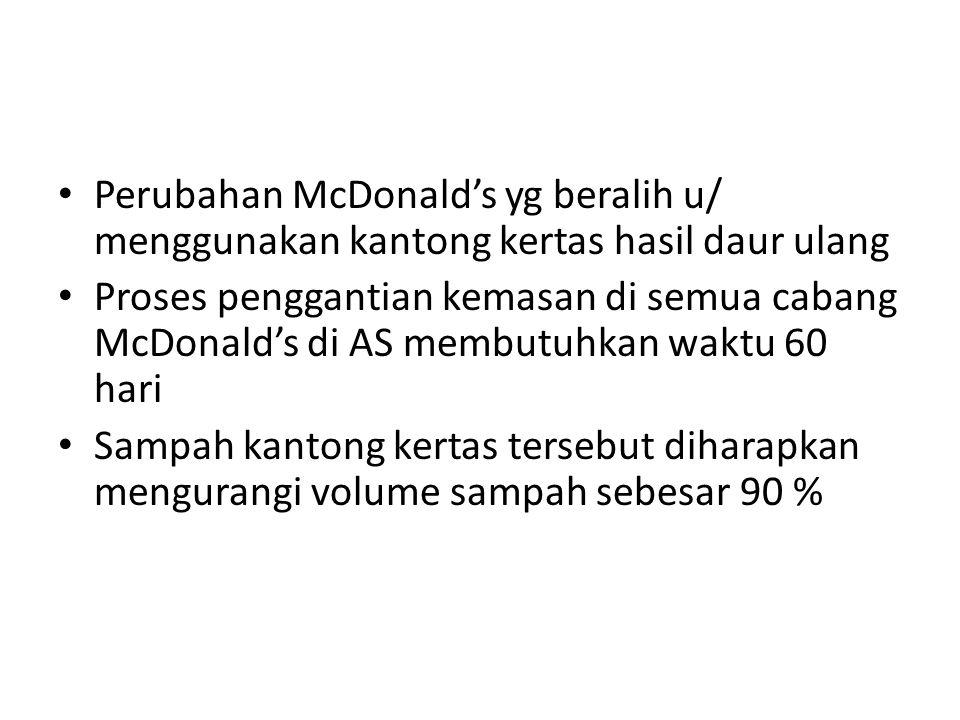 Perubahan McDonald's yg beralih u/ menggunakan kantong kertas hasil daur ulang Proses penggantian kemasan di semua cabang McDonald's di AS membutuhkan