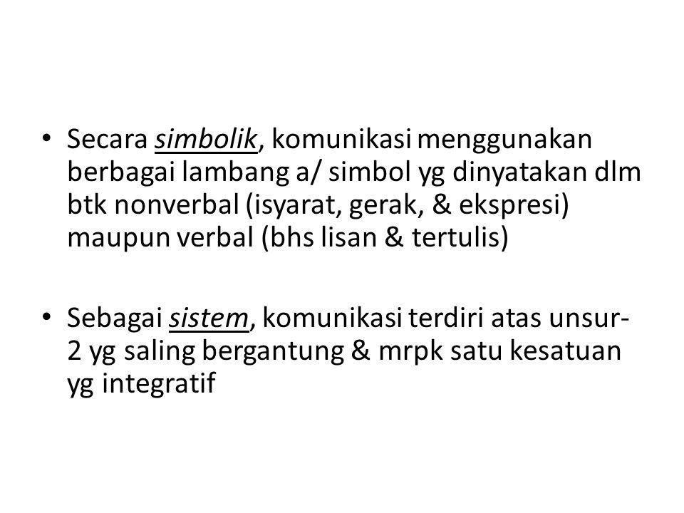 Secara simbolik, komunikasi menggunakan berbagai lambang a/ simbol yg dinyatakan dlm btk nonverbal (isyarat, gerak, & ekspresi) maupun verbal (bhs lis