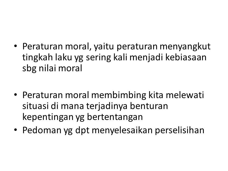 Peraturan moral, yaitu peraturan menyangkut tingkah laku yg sering kali menjadi kebiasaan sbg nilai moral Peraturan moral membimbing kita melewati sit