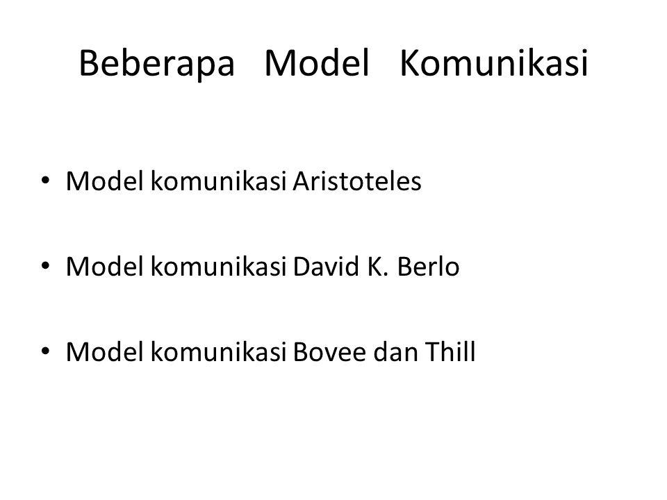 Beberapa Model Komunikasi Model komunikasi Aristoteles Model komunikasi David K. Berlo Model komunikasi Bovee dan Thill