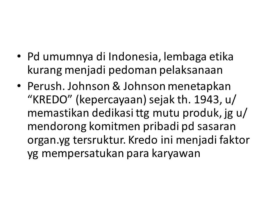 """Pd umumnya di Indonesia, lembaga etika kurang menjadi pedoman pelaksanaan Perush. Johnson & Johnson menetapkan """"KREDO"""" (kepercayaan) sejak th. 1943, u"""