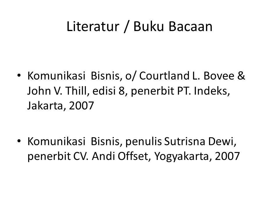 Literatur / Buku Bacaan Komunikasi Bisnis, o/ Courtland L. Bovee & John V. Thill, edisi 8, penerbit PT. Indeks, Jakarta, 2007 Komunikasi Bisnis, penul
