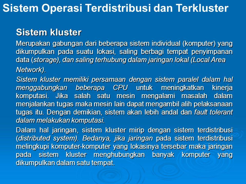 Sistem kluster Merupakan gabungan dari beberapa sistem individual (komputer) yang dikumpulkan pada suatu lokasi, saling berbagi tempat penyimpanan data (storage), dan saling terhubung dalam jaringan lokal (Local Area Network).