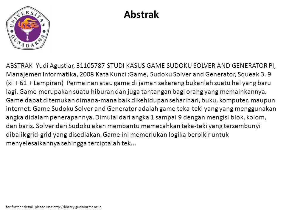 Abstrak ABSTRAK Yudi Agustiar, 31105787 STUDI KASUS GAME SUDOKU SOLVER AND GENERATOR PI, Manajemen Informatika, 2008 Kata Kunci :Game, Sudoku Solver a
