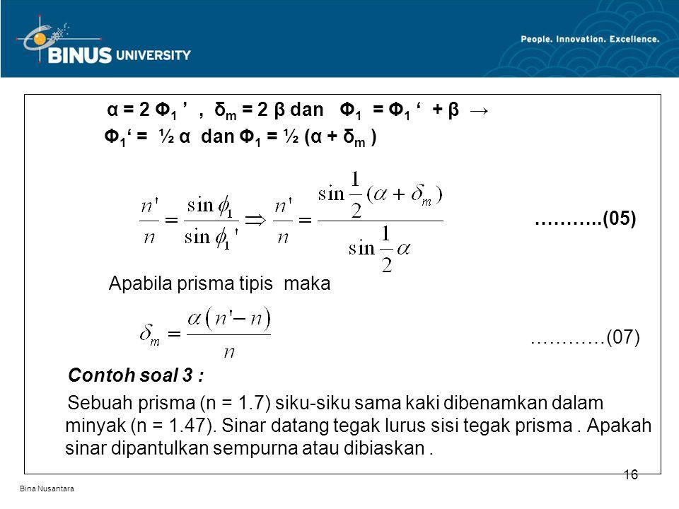 Bina Nusantara α = 2 Φ 1 ', δ m = 2 β dan Φ 1 = Φ 1 ' + β → Φ 1 ' = ½ α dan Φ 1 = ½ (α + δ m ) ………..(05) Apabila prisma tipis maka …………(07) Contoh soa