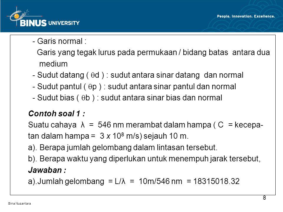 Bina Nusantara b) t = L/C = 10m/(3 x 10 8 m/s) = 3.33 x 10 – 8 s Contoh soal 2 : a).