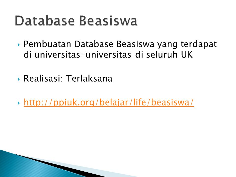  Pembuatan Database Beasiswa yang terdapat di universitas-universitas di seluruh UK  Realisasi: Terlaksana  http://ppiuk.org/belajar/life/beasiswa/ http://ppiuk.org/belajar/life/beasiswa/