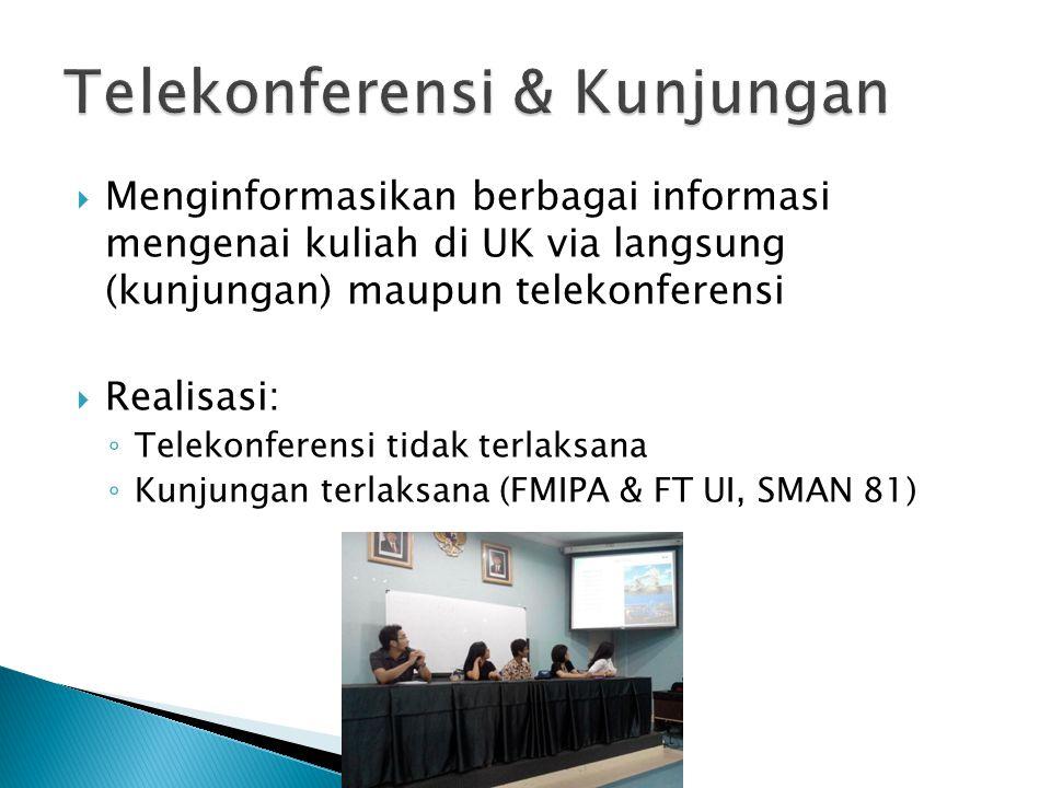  Menginformasikan berbagai informasi mengenai kuliah di UK via langsung (kunjungan) maupun telekonferensi  Realisasi: ◦ Telekonferensi tidak terlaksana ◦ Kunjungan terlaksana (FMIPA & FT UI, SMAN 81)