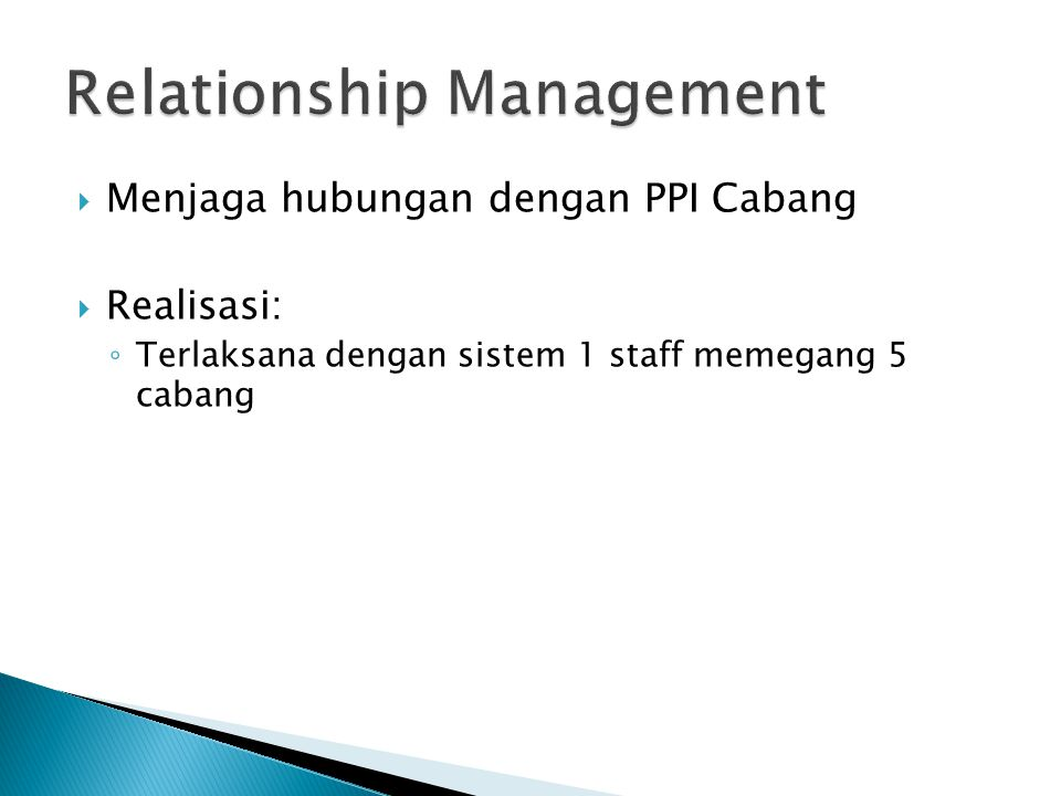  Menjaga hubungan dengan PPI Cabang  Realisasi: ◦ Terlaksana dengan sistem 1 staff memegang 5 cabang