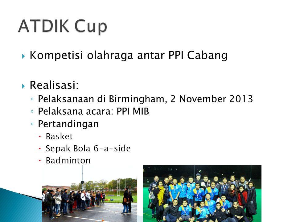  Kompetisi olahraga antar PPI Cabang  Realisasi: ◦ Pelaksanaan di Birmingham, 2 November 2013 ◦ Pelaksana acara: PPI MIB ◦ Pertandingan  Basket  Sepak Bola 6-a-side  Badminton