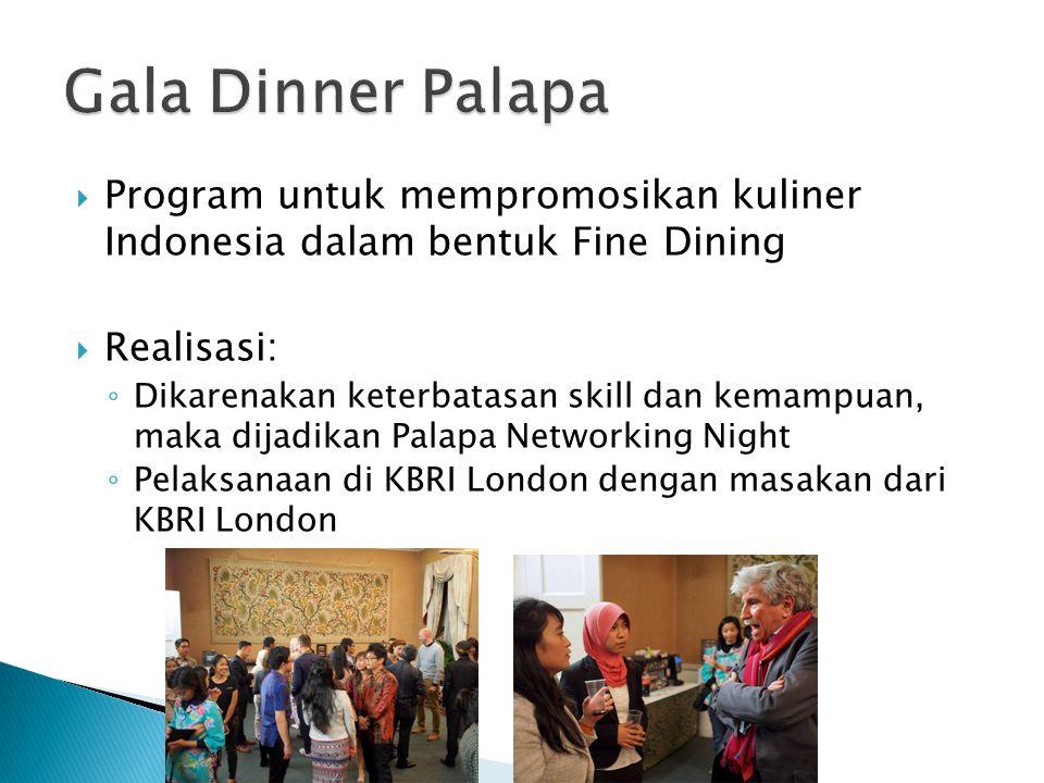  Program untuk mempromosikan kuliner Indonesia dalam bentuk Fine Dining  Realisasi: ◦ Dikarenakan keterbatasan skill dan kemampuan, maka dijadikan Palapa Networking Night ◦ Pelaksanaan di KBRI London dengan masakan dari KBRI London