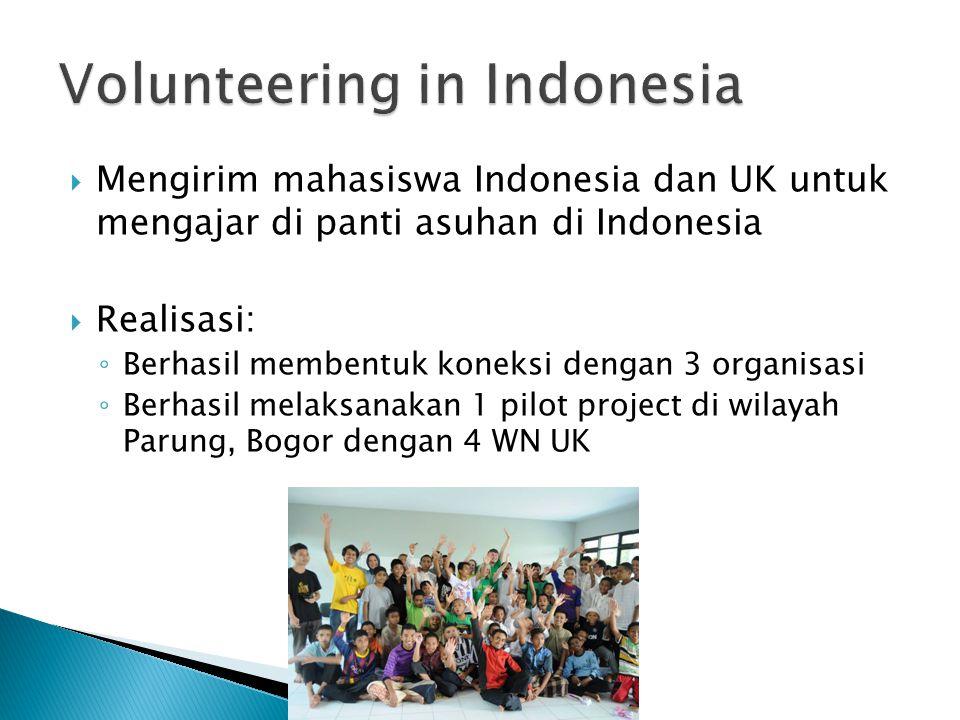  Mengirim mahasiswa Indonesia dan UK untuk mengajar di panti asuhan di Indonesia  Realisasi: ◦ Berhasil membentuk koneksi dengan 3 organisasi ◦ Berhasil melaksanakan 1 pilot project di wilayah Parung, Bogor dengan 4 WN UK