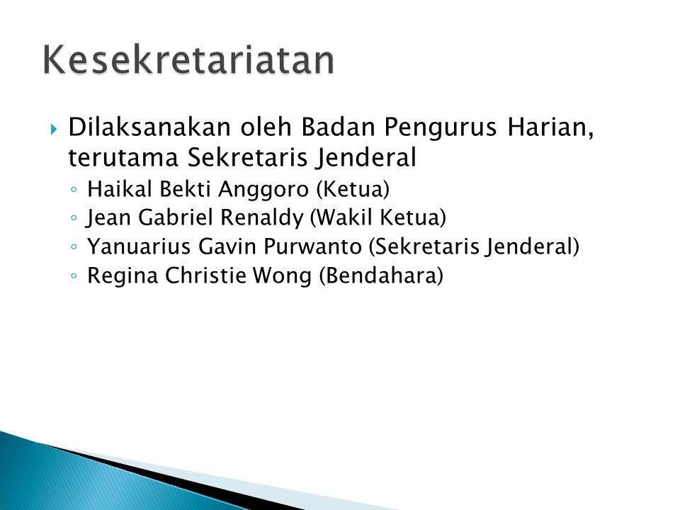  Dilaksanakan oleh Badan Pengurus Harian, terutama Sekretaris Jenderal ◦ Haikal Bekti Anggoro (Ketua) ◦ Jean Gabriel Renaldy (Wakil Ketua) ◦ Yanuarius Gavin Purwanto (Sekretaris Jenderal) ◦ Regina Christie Wong (Bendahara)