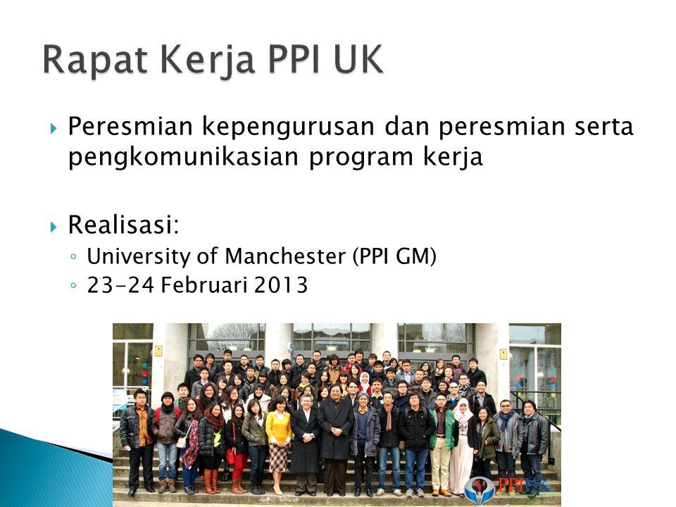  Peresmian kepengurusan dan peresmian serta pengkomunikasian program kerja  Realisasi: ◦ University of Manchester (PPI GM) ◦ 23-24 Februari 2013