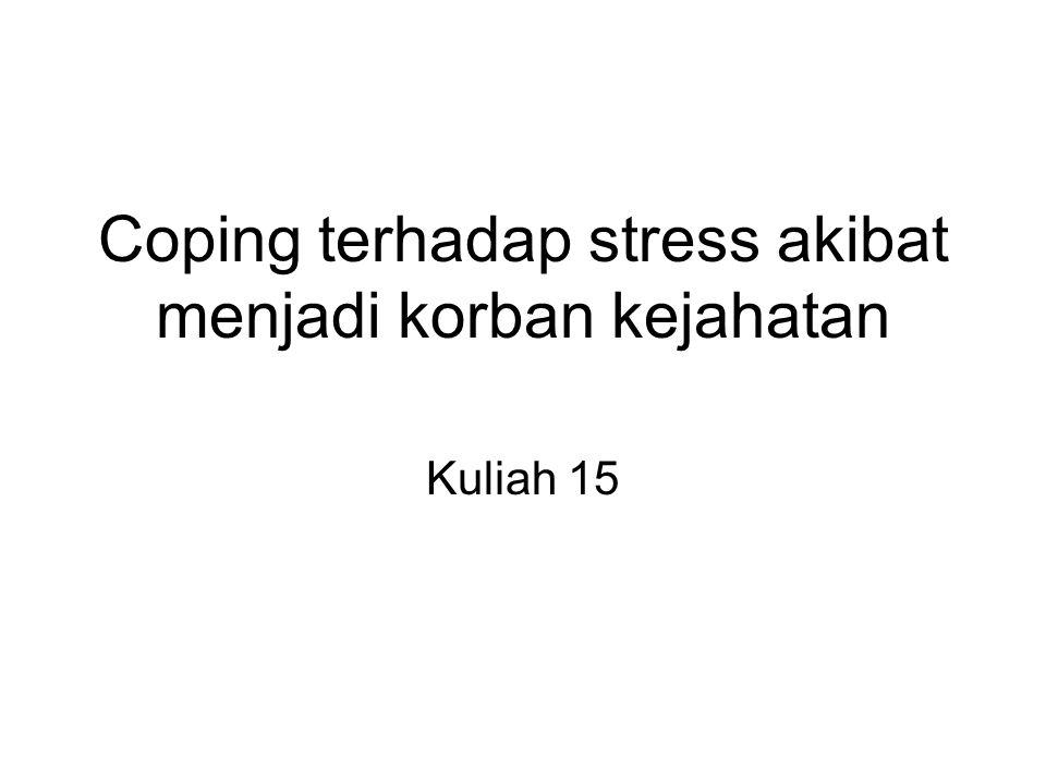 Coping terhadap stress akibat menjadi korban kejahatan Kuliah 15