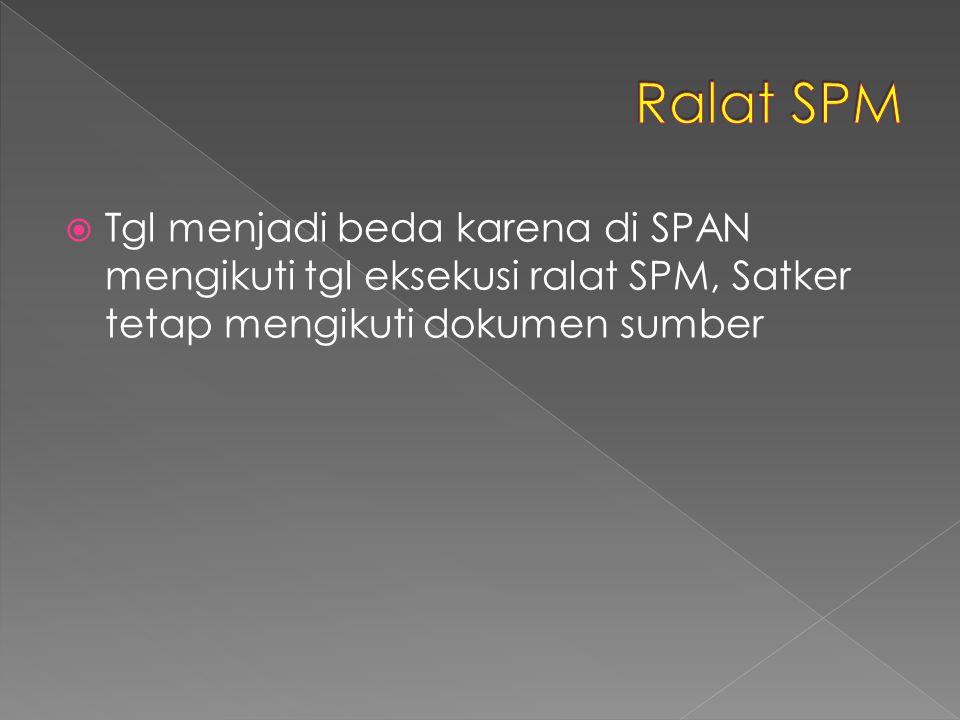  Tgl menjadi beda karena di SPAN mengikuti tgl eksekusi ralat SPM, Satker tetap mengikuti dokumen sumber