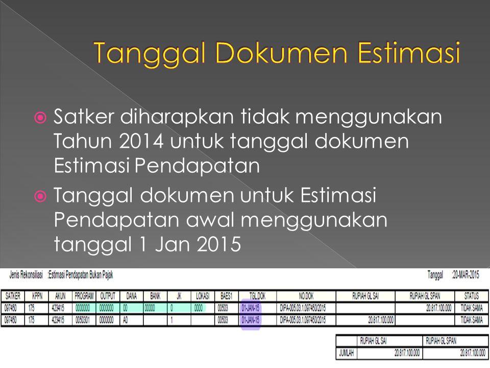  Satker diharapkan tidak menggunakan Tahun 2014 untuk tanggal dokumen Estimasi Pendapatan  Tanggal dokumen untuk Estimasi Pendapatan awal menggunaka