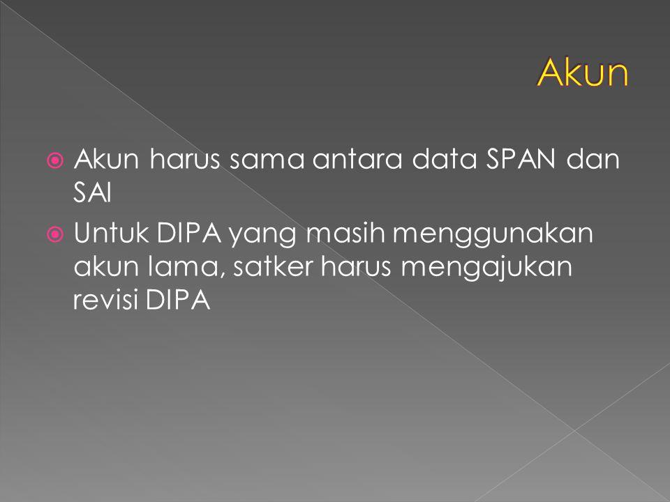  Akun harus sama antara data SPAN dan SAI  Untuk DIPA yang masih menggunakan akun lama, satker harus mengajukan revisi DIPA