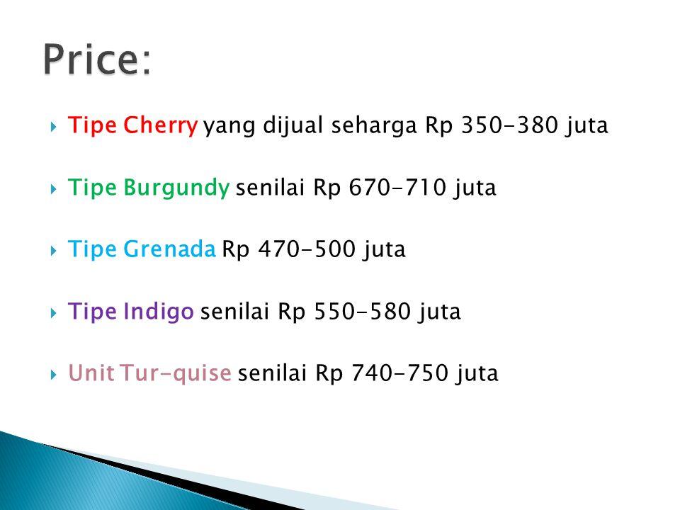  Tipe Cherry yang dijual seharga Rp 350-380 juta  Tipe Burgundy senilai Rp 670-710 juta  Tipe Grenada Rp 470-500 juta  Tipe Indigo senilai Rp 550-580 juta  Unit Tur-quise senilai Rp 740-750 juta