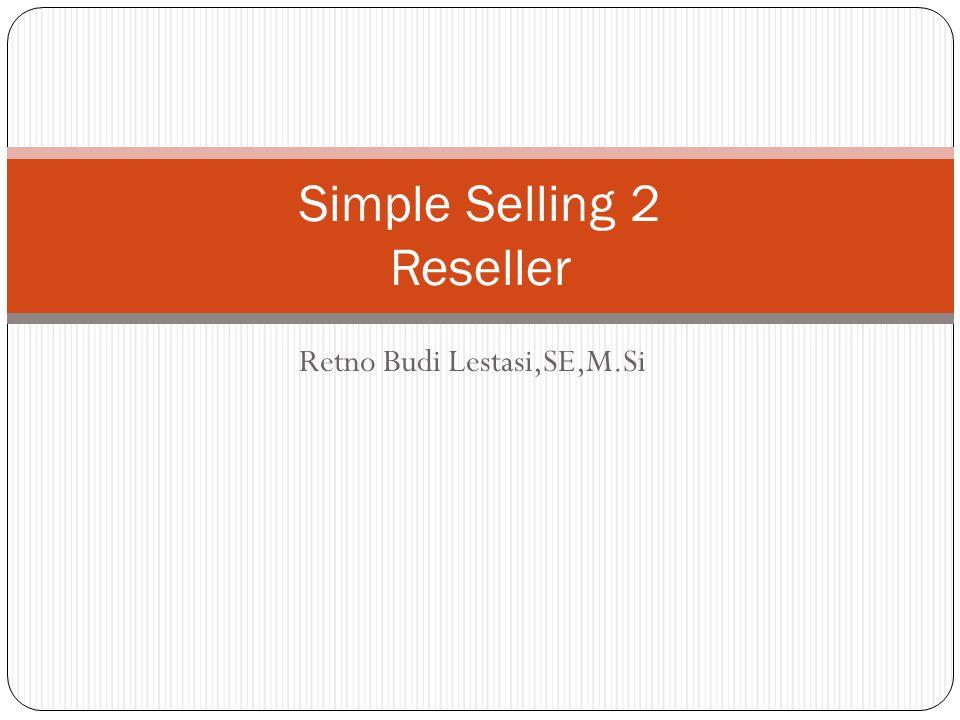 Retno Budi Lestasi,SE,M.Si Simple Selling 2 Reseller