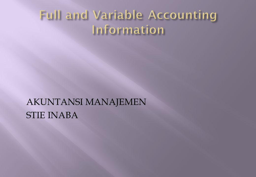 - Informasi Akuntansi Penuh menyangkut berapa biaya, pendapatan, aktiva yang dikaitkan dengan suatu COST OBJECTIVE - COST OBJECTIVE nama teknis untuk sutu tujuan yang akan diukur biaya – biayanya ; Produk, Proyek, Divisi, Departemen