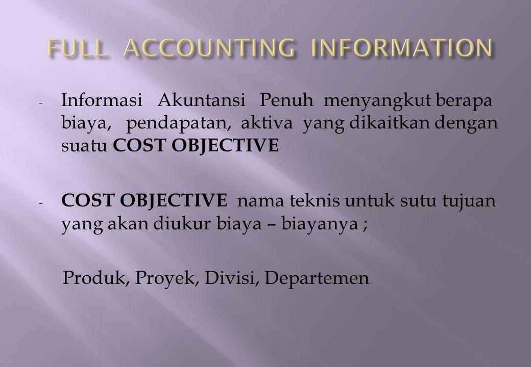 - Pelaporan Keuangan - Dasar utk menetapkan harga jual yang diatur pemerintah - Mengukur profitabilitas dari suatu produk, bagian, daerah pemasaran.