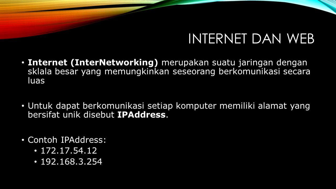INTERNET DAN WEB Internet (InterNetworking) merupakan suatu jaringan dengan sklala besar yang memungkinkan seseorang berkomunikasi secara luas Untuk dapat berkomunikasi setiap komputer memiliki alamat yang bersifat unik disebut IPAddress.