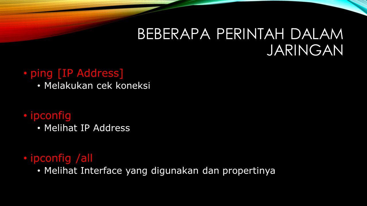 BEBERAPA PERINTAH DALAM JARINGAN ping [IP Address] Melakukan cek koneksi ipconfig Melihat IP Address ipconfig /all Melihat Interface yang digunakan dan propertinya