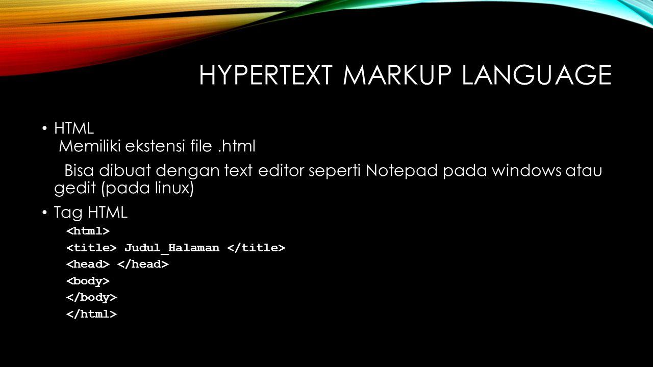 HYPERTEXT MARKUP LANGUAGE HTML Memiliki ekstensi file.html Bisa dibuat dengan text editor seperti Notepad pada windows atau gedit (pada linux) Tag HTML Judul_Halaman