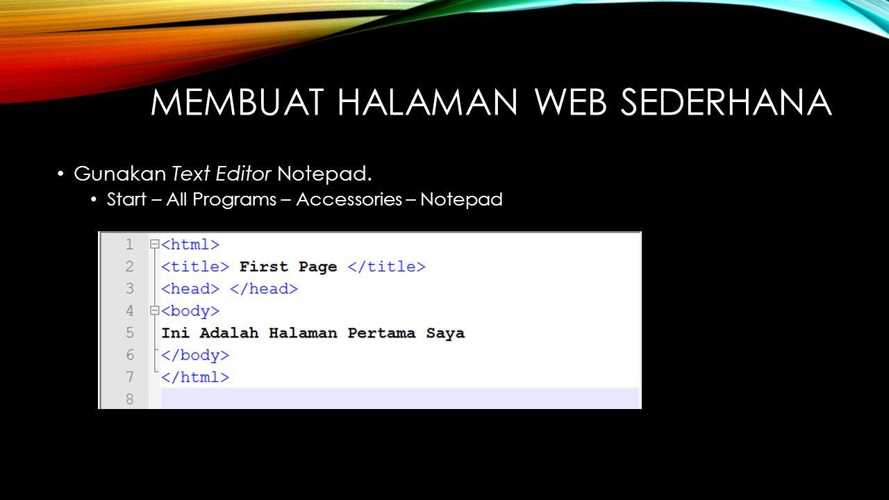 MEMBUAT HALAMAN WEB SEDERHANA Gunakan Text Editor Notepad.