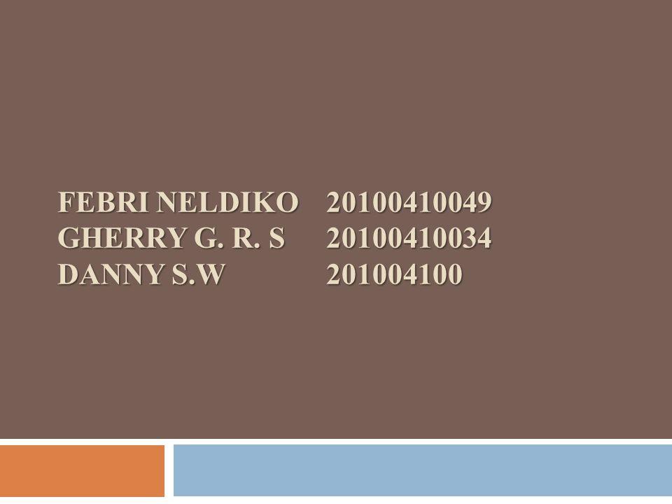 FEBRI NELDIKO20100410049 GHERRY G. R. S20100410034 DANNY S.W 201004100