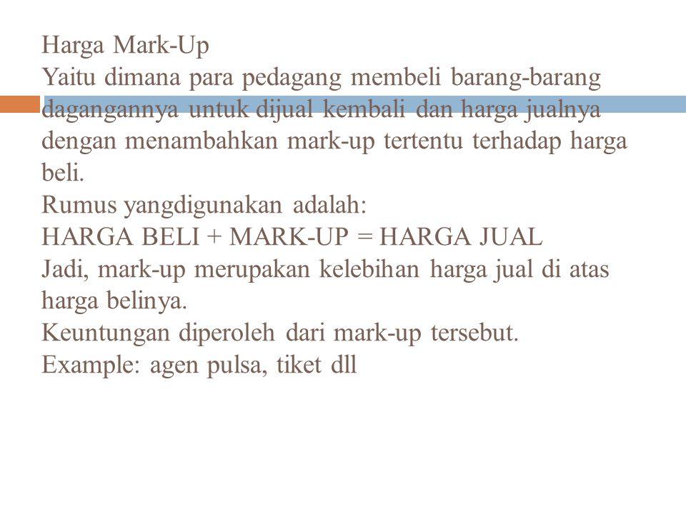 Harga Mark-Up Yaitu dimana para pedagang membeli barang-barang dagangannya untuk dijual kembali dan harga jualnya dengan menambahkan mark-up tertentu terhadap harga beli.