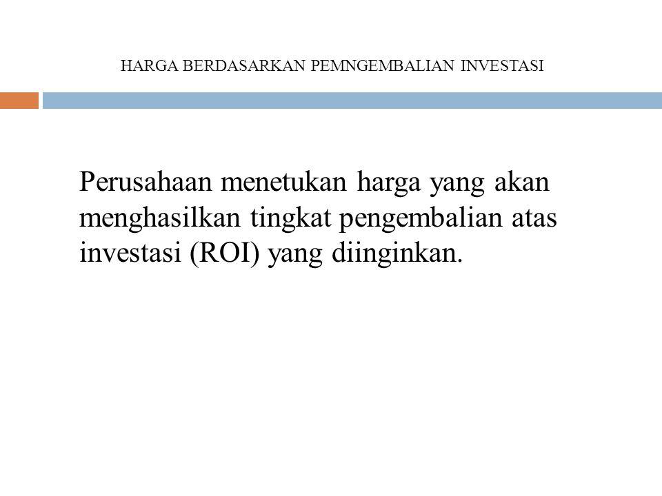 Perusahaan menetukan harga yang akan menghasilkan tingkat pengembalian atas investasi (ROI) yang diinginkan.