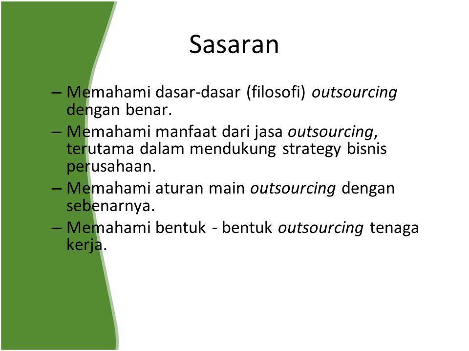Sasaran – Memahami dasar-dasar (filosofi) outsourcing dengan benar. – Memahami manfaat dari jasa outsourcing, terutama dalam mendukung strategy bisnis
