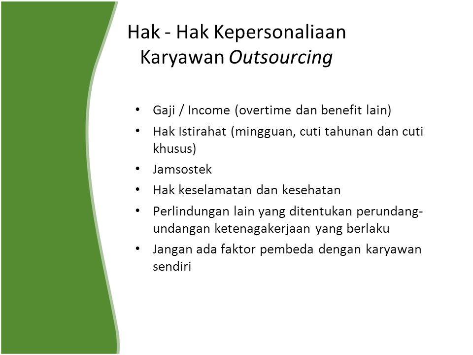 Hak - Hak Kepersonaliaan Karyawan Outsourcing Gaji / Income (overtime dan benefit lain) Hak Istirahat (mingguan, cuti tahunan dan cuti khusus) Jamsost