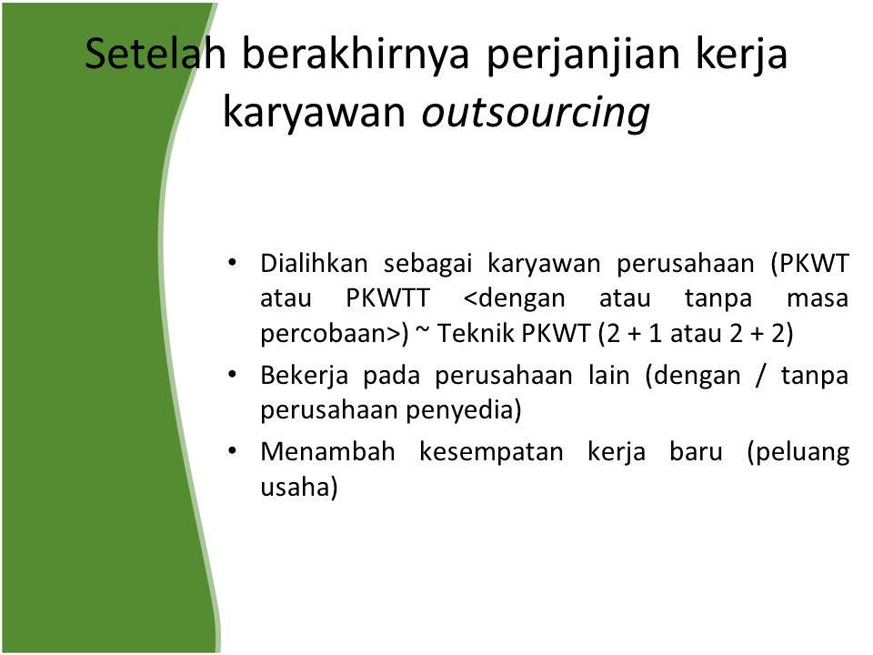 Setelah berakhirnya perjanjian kerja karyawan outsourcing Dialihkan sebagai karyawan perusahaan (PKWT atau PKWTT ) ~ Teknik PKWT (2 + 1 atau 2 + 2) Be