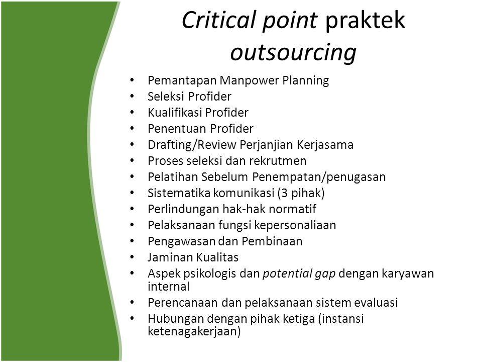 Critical point praktek outsourcing Pemantapan Manpower Planning Seleksi Profider Kualifikasi Profider Penentuan Profider Drafting/Review Perjanjian Ke