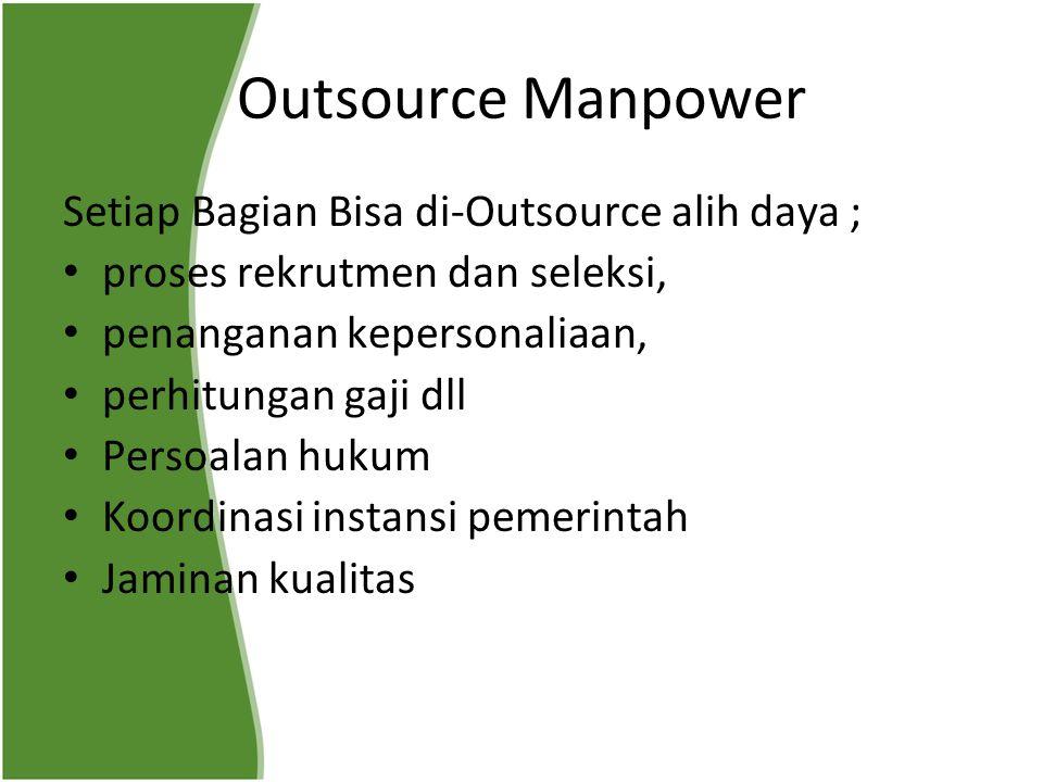 Outsource Manpower Setiap Bagian Bisa di-Outsource alih daya ; proses rekrutmen dan seleksi, penanganan kepersonaliaan, perhitungan gaji dll Persoalan