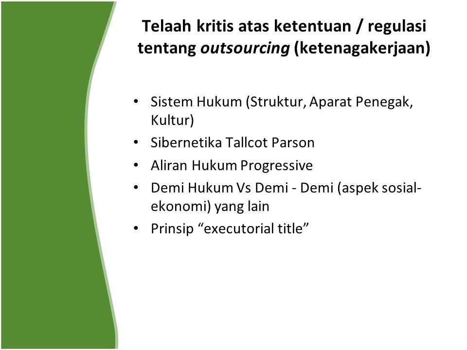 Telaah kritis atas ketentuan / regulasi tentang outsourcing (ketenagakerjaan) Sistem Hukum (Struktur, Aparat Penegak, Kultur) Sibernetika Tallcot Pars