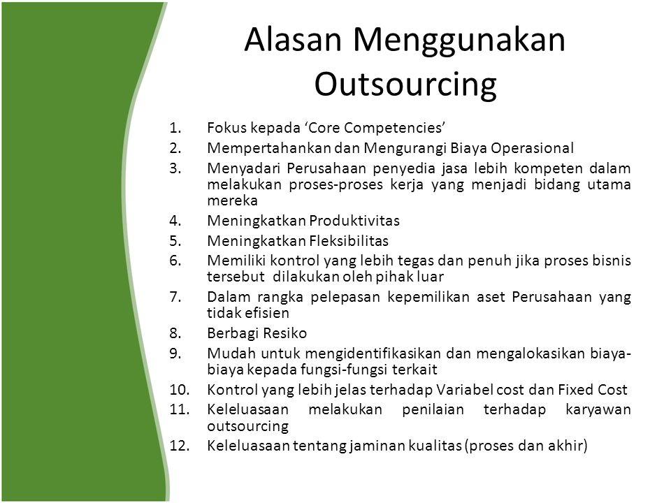 Alasan Menggunakan Outsourcing 1.Fokus kepada 'Core Competencies' 2.Mempertahankan dan Mengurangi Biaya Operasional 3.Menyadari Perusahaan penyedia ja