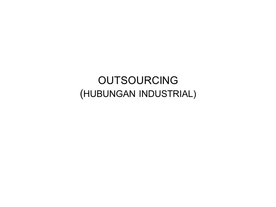 OUTSOURCING ( HUBUNGAN INDUSTRIAL)