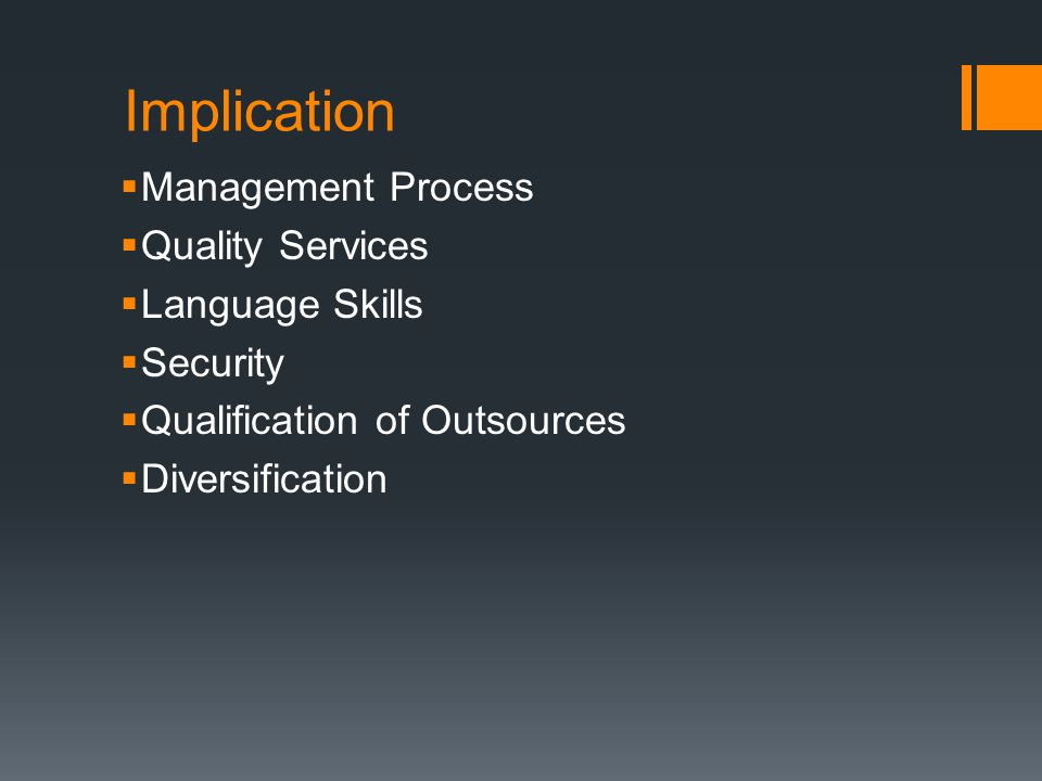 Implication  Management Process  Quality Services  Language Skills  Security  Qualification of Outsources  Diversification
