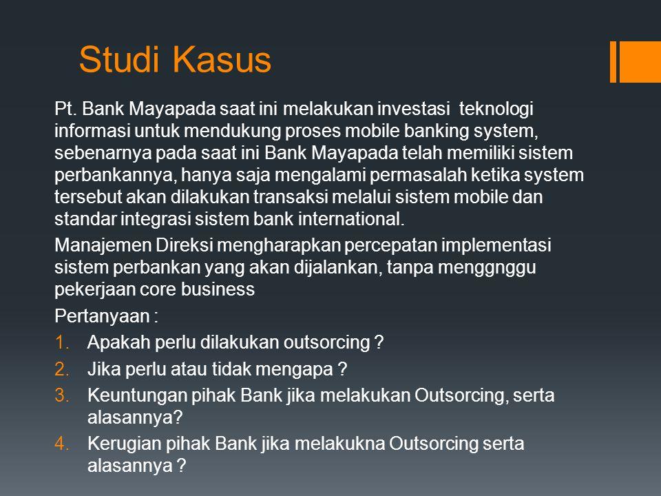 Studi Kasus Pt. Bank Mayapada saat ini melakukan investasi teknologi informasi untuk mendukung proses mobile banking system, sebenarnya pada saat ini