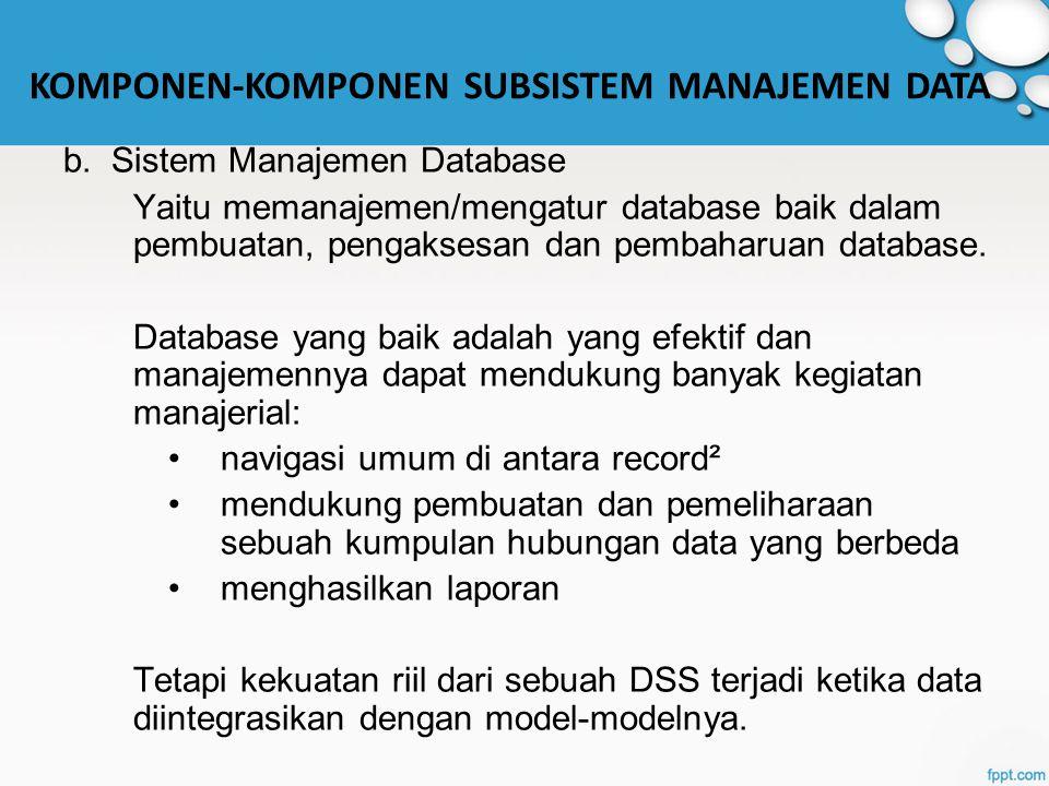 b. Sistem Manajemen Database Yaitu memanajemen/mengatur database baik dalam pembuatan, pengaksesan dan pembaharuan database. Database yang baik adalah