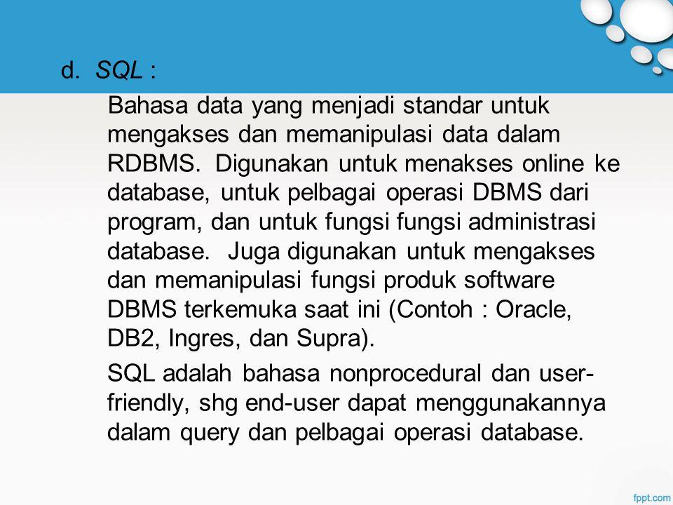 d.SQL : Bahasa data yang menjadi standar untuk mengakses dan memanipulasi data dalam RDBMS.
