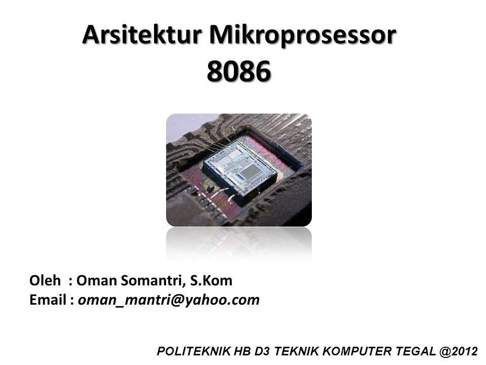 Arsitektur Mikroprosessor 8086 Oleh : Oman Somantri, S.Kom Email : oman_mantri@yahoo.com POLITEKNIK HB D3 TEKNIK KOMPUTER TEGAL @2012