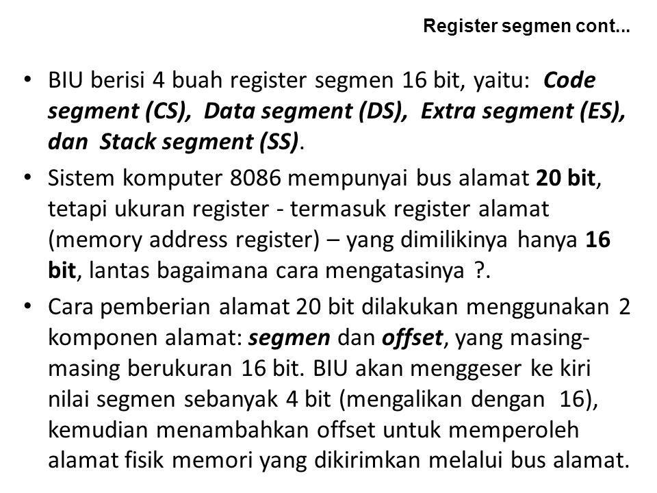BIU berisi 4 buah register segmen 16 bit, yaitu: Code segment (CS), Data segment (DS), Extra segment (ES), dan Stack segment (SS). Sistem komputer 808